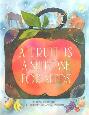 A Fruit Is a Suitcase for Seeds By Richards, Jean/ Hariton, Anca (ILT)